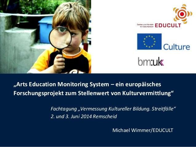 """""""Arts Education Monitoring System – ein europäisches Forschungsprojekt zum Stellenwert von Kulturvermittlung"""" Fachtagung """"..."""