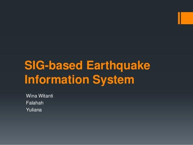 SIG-based Earthquake Information System Wina Witanti Falahah Yuliana