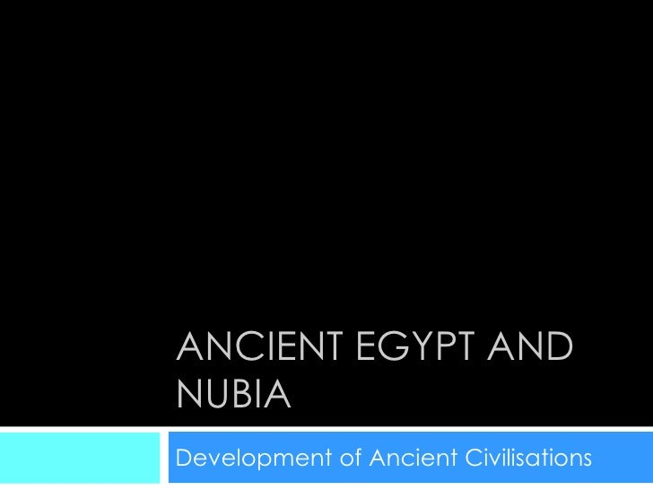 ANCIENT EGYPT AND NUBIA Development of Ancient Civilisations