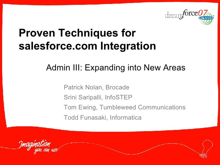 Proven Techniques for salesforce.com Integration Patrick Nolan, Brocade Srini Saripalli, InfoSTEP Tom Ewing, Tumbleweed Co...