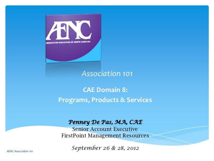 Association 101                              CAE Domain 8:                       Programs, Products & Services            ...