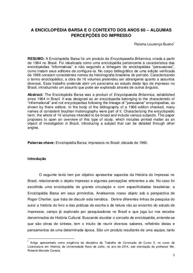 1 A ENCICLOPÉDIA BARSA E O CONTEXTO DOS ANOS 60 – ALGUMAS PERCEPÇÕES DO IMPRESSO Paloma Lourenço Bueno1 RESUMO: A Enciclop...