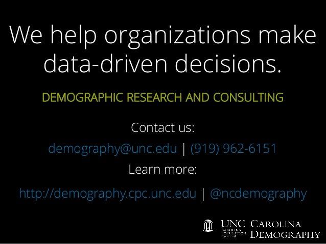 We help organizations make data-driven decisions. DEMOGRAPHIC RESEARCH AND CONSULTING Contact us: demography@unc.edu | (91...