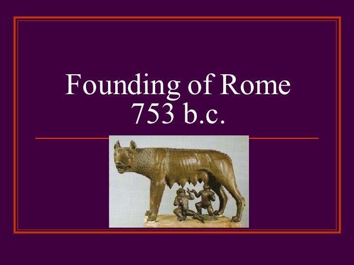 Founding of Rome 753 b.c.