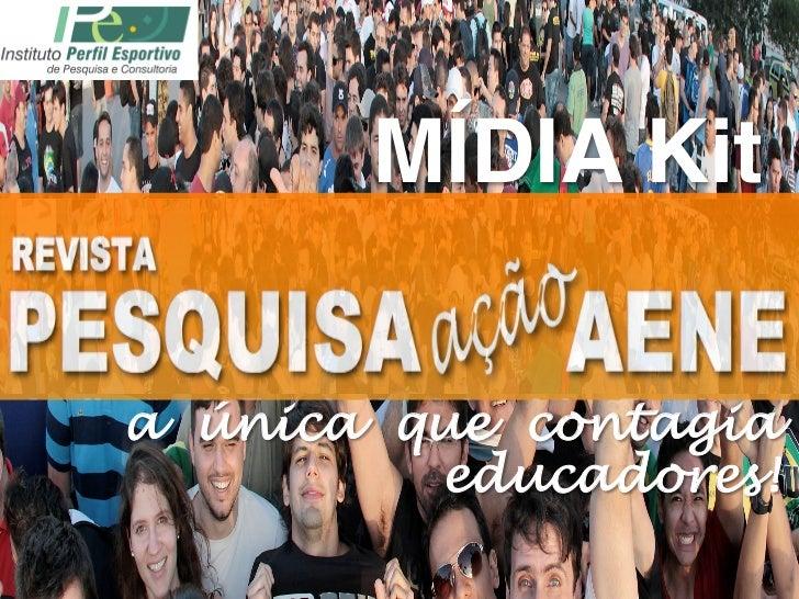 MÍDIA Kit!a única que contagia         educadores!