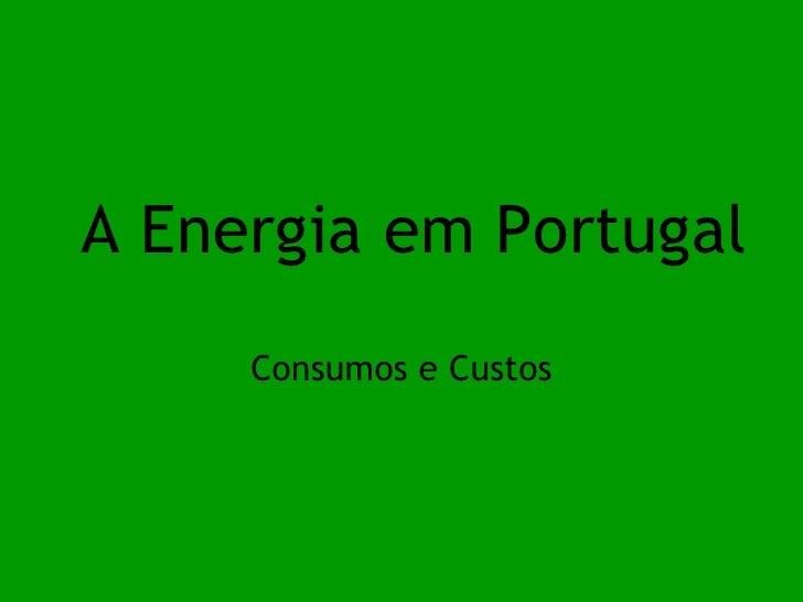 A Energia em Portugal Consumos e Custos