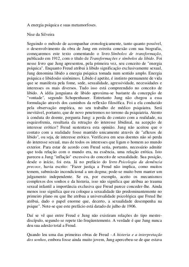 A energia psíquica e suas metamorfoses. Nise da Silveira Seguindo o método de acompanhar cronologicamente, tanto quanto po...