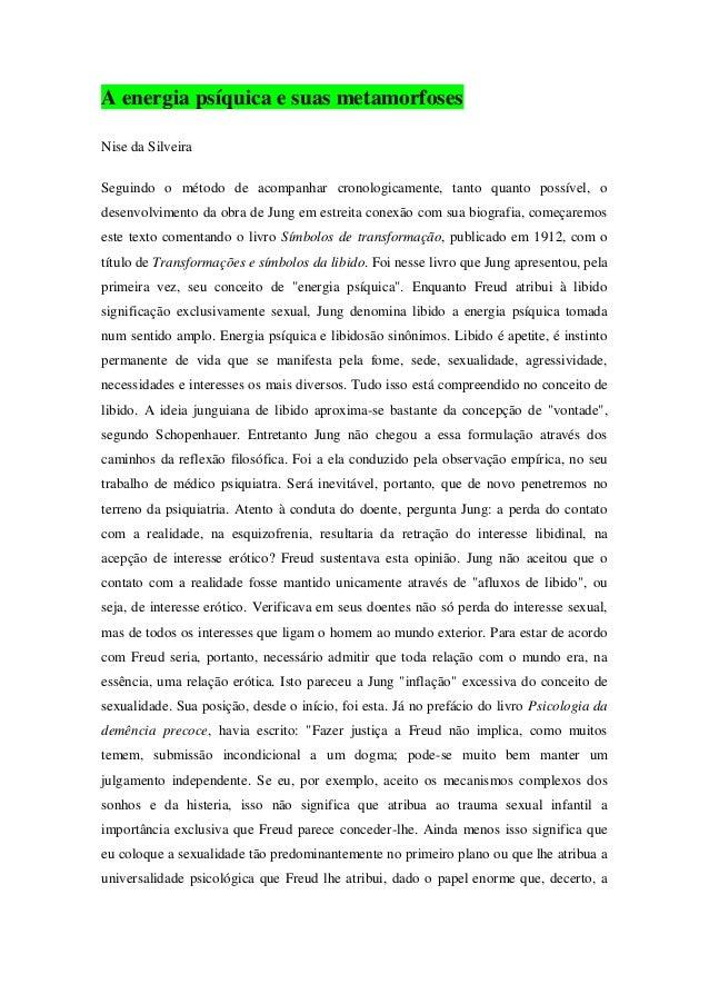 A energia psíquica e suas metamorfoses Nise da Silveira Seguindo o método de acompanhar cronologicamente, tanto quanto pos...
