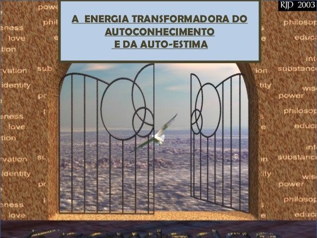 A ENERGIA TRANSFORMADORA DO AUTOCONHECIMENTO E DA AUTO-ESTIMA