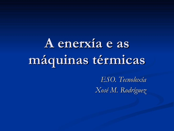 A Enerxía e as máquinas térmicas