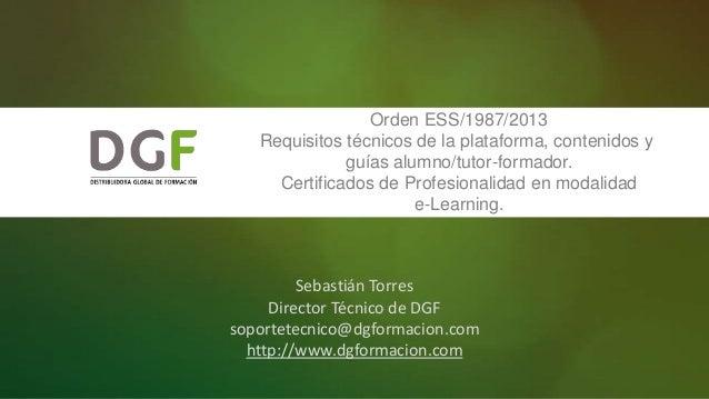 Orden ESS/1987/2013 Requisitos técnicos de la plataforma, contenidos y guías alumno/tutor-formador. Certificados de Profes...