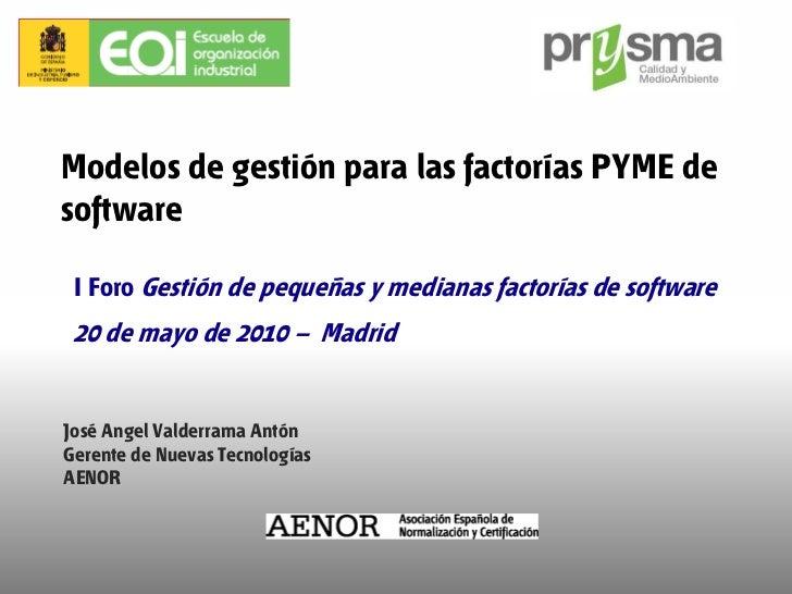 Modelos de gestión para las factorías PYME de software   I Foro Gestión de pequeñas y medianas factorías de software  20 d...