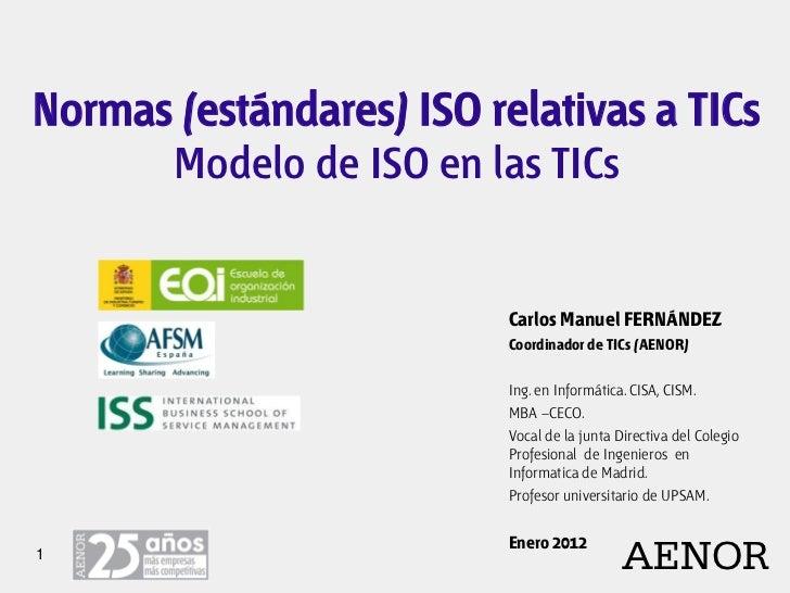 Normas (estándares) ISO relativas a TICs      Modelo de ISO en las TICs                          Carlos Manuel FERNÁNDEZ  ...