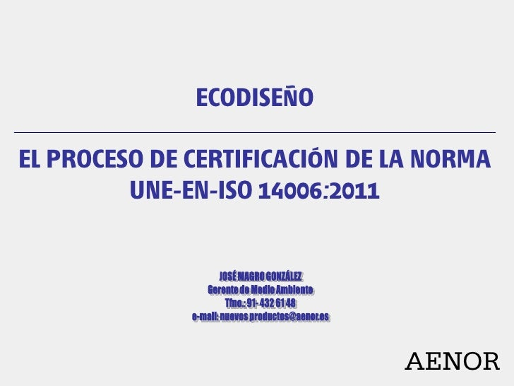 ECODISEÑOEL PROCESO DE CERTIFICACIÓN DE LA NORMA         UNE-EN-ISO 14006:2011                               AENOR