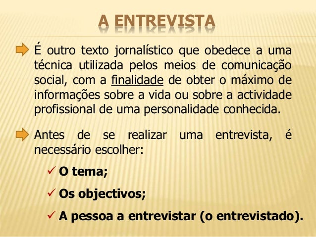 A ENTREVISTA  É outro texto jornalístico que obedece a uma  técnica utilizada pelos meios de comunicação  social, com a fi...