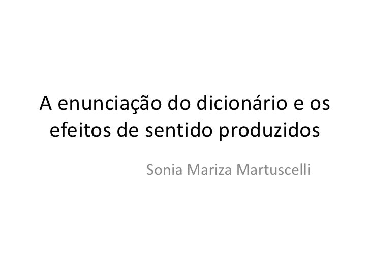 A enunciação do dicionário e os efeitos de sentido produzidos<br />Sonia Mariza Martuscelli<br />