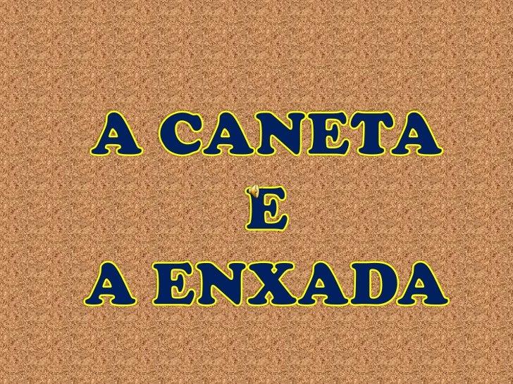 A CANETA <br />E<br />A ENXADA<br />