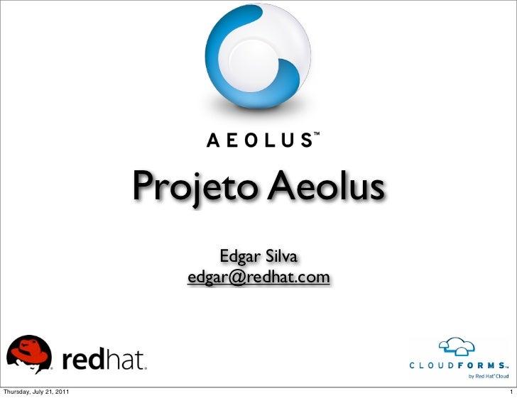 Projeto Aeolus                                 Edgar Silva                             edgar@redhat.comThursday, July 21, ...