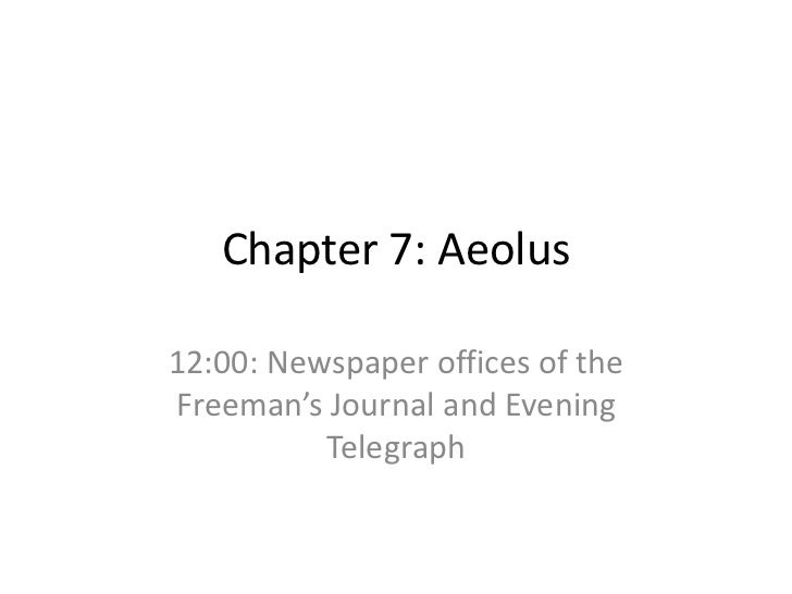 Chapter 7: Aeolus12:00: Newspaper offices of theFreeman's Journal and Evening          Telegraph