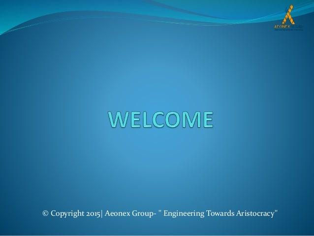 "© Copyright 2015| Aeonex Group- "" Engineering Towards Aristocracy"""