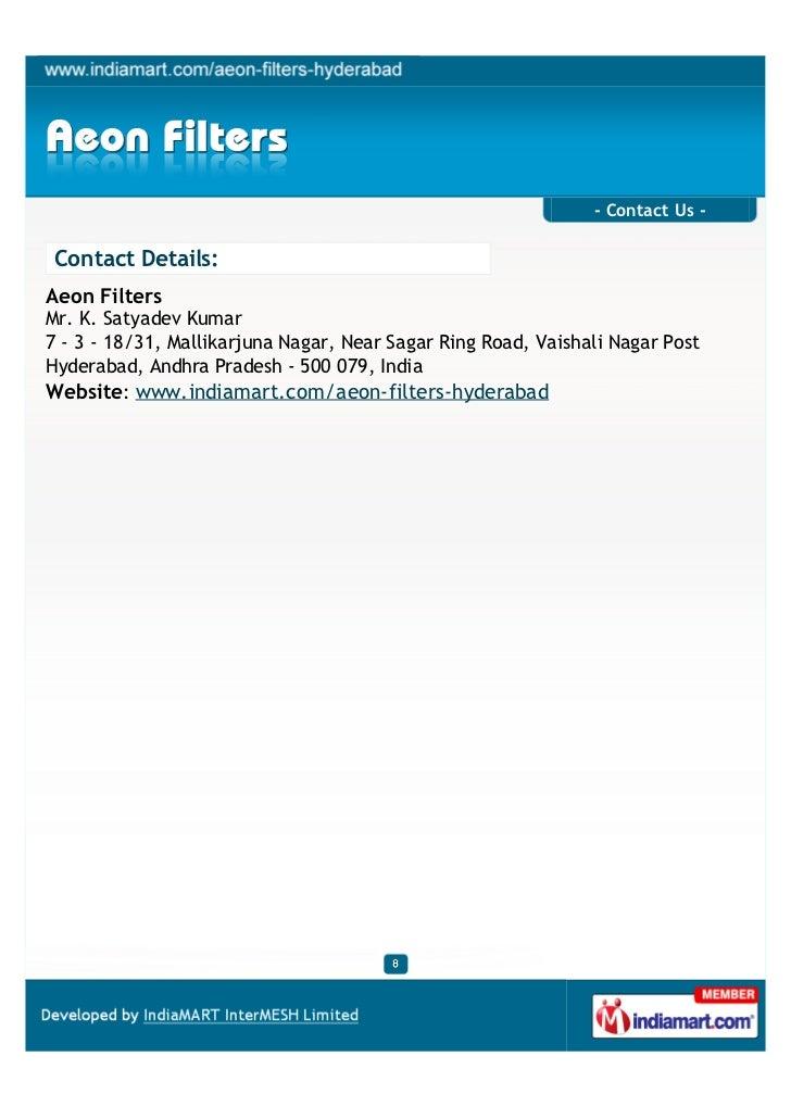 - Contact Us - Contact Details:Aeon FiltersMr. K. Satyadev Kumar7 - 3 - 18/31, Mallikarjuna Nagar, Near Sagar Ring Road, V...