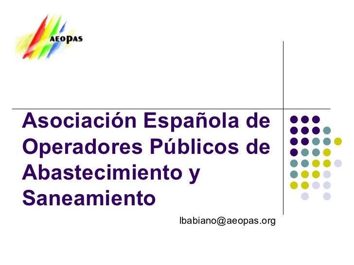 Asociación Española de Operadores Públicos de Abastecimiento y Saneamiento [email_address]
