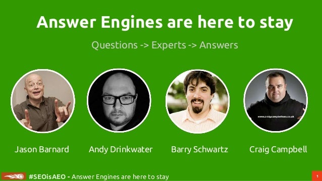 1 #SEOisAEO - Answer Engines are here to stay Answer Engines are here to stay Questions -> Experts -> Answers Andy Drinkwa...