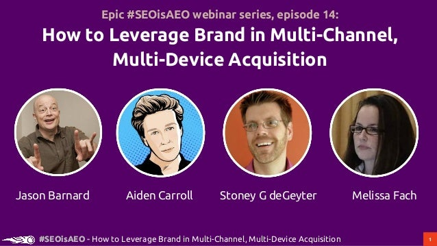 1#SEOisAEO#SEOisAEO - How to Leverage Brand in Multi-Channel, Multi-Device Acquisition Aiden Carroll Stoney G deGeyter Mel...