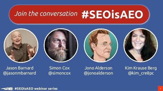 1#SEOisAEO webinar series Simon Cox @simoncox Kim Krause Berg @kim_cre8pc Jason Barnard @jasonmbarnard Jono Alderson @jono...