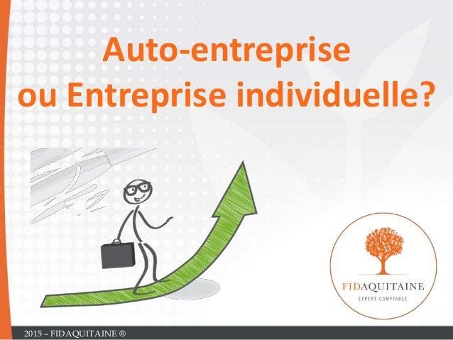 Auto-entreprise ou Entreprise individuelle? 2015 – FIDAQUITAINE ®