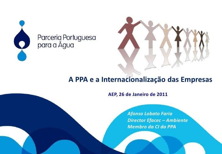 A PPA e a Internacionalização das Empresas<br />AEP, 26 de Janeiro de 2011<br />Afonso Lobato Faria<br />Director Efacec –...