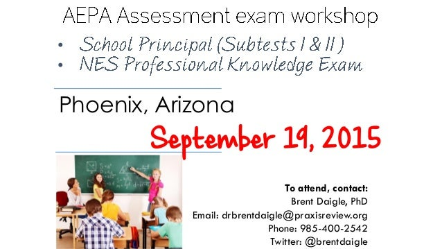• • September 19, 2015 Phoenix, Arizona To attend, contact: Brent Daigle, PhD Email: drbrentdaigle@praxisreview.org Phone:...