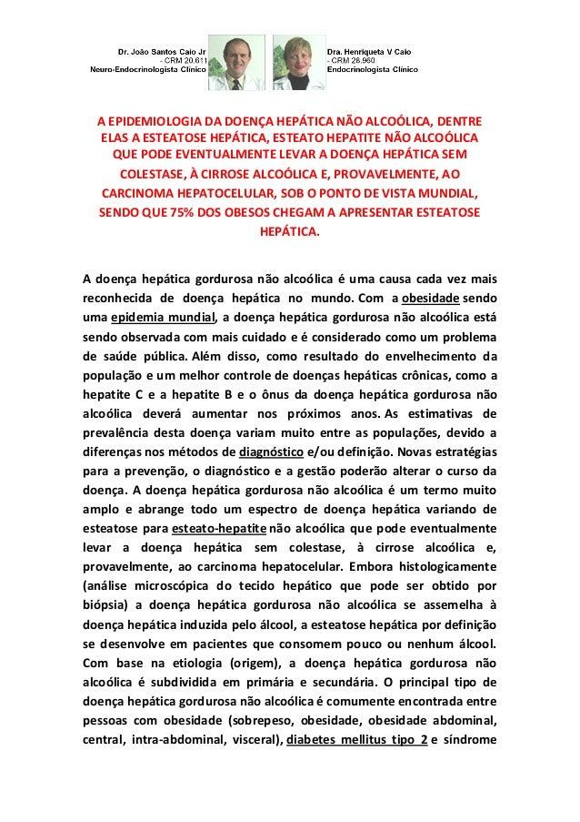 A EPIDEMIOLOGIA DA DOENÇA HEPÁTICA NÃO ALCOÓLICA, DENTRE ELAS A ESTEATOSE HEPÁTICA, ESTEATO HEPATITE NÃO ALCOÓLICA  QUE PO...