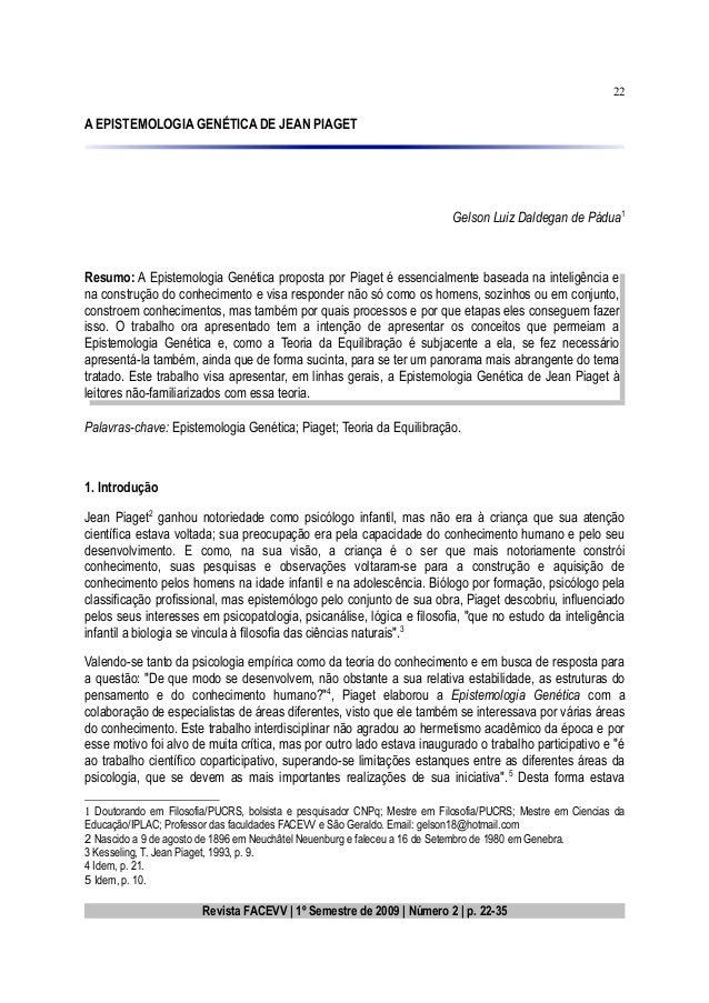22  A EPISTEMOLOGIA GENÉTICA DE JEAN PIAGET  Gelson Luiz Daldegan de Pádua1  Resumo: A Epistemologia Genética proposta por...