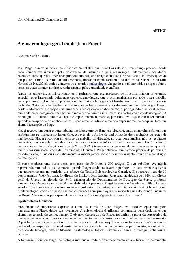 ComCiência no.120 Campinas 2010 ARTIGO A epistemologia genética de Jean Piaget Luciana Maria Caetano Jean Piaget nasceu na...