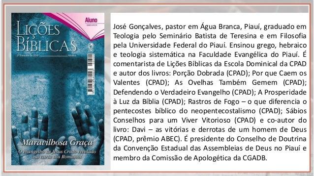José Gonçalves, pastor em Água Branca, Piauí, graduado em Teologia pelo Seminário Batista de Teresina e em Filosofia pela ...