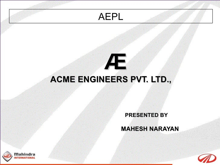 Æ ACME ENGINEERS PVT. LTD., PRESENTED BY  MAHESH NARAYAN AEPL