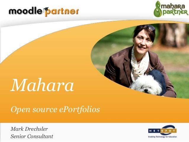 Mahara Open source ePortfolios Mark Drechsler Senior Consultant