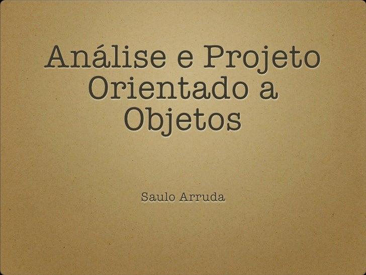 Análise e Projeto   Orientado a     Objetos       Saulo Arruda