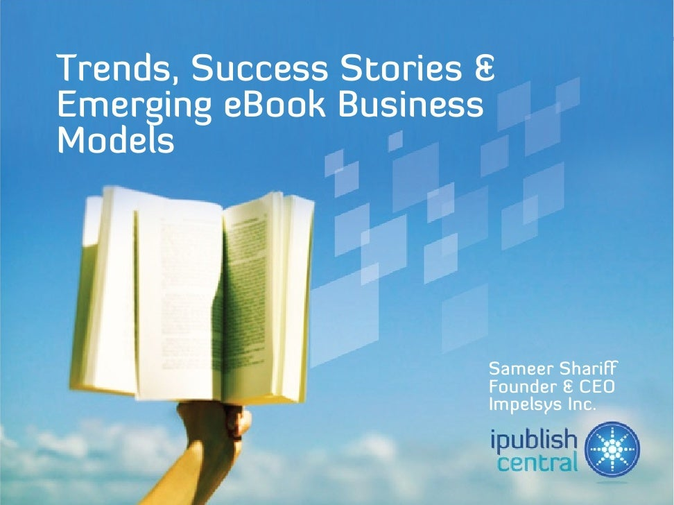 www.ipublishcentral.co            m   Trends, Success Stories & Emerging eBook Business Models                            ...