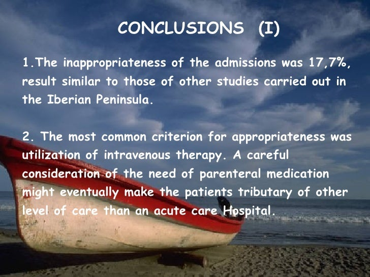 CONCLUSIONS (I)1.The inappropriateness of the admissions was 17,7%,result similar to those of other studies carried out in...