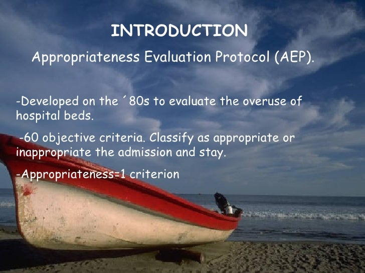INTRODUCTION  Appropriateness Evaluation Protocol (AEP).-Developed on the ´80s to evaluate the overuse ofhospital beds. -6...