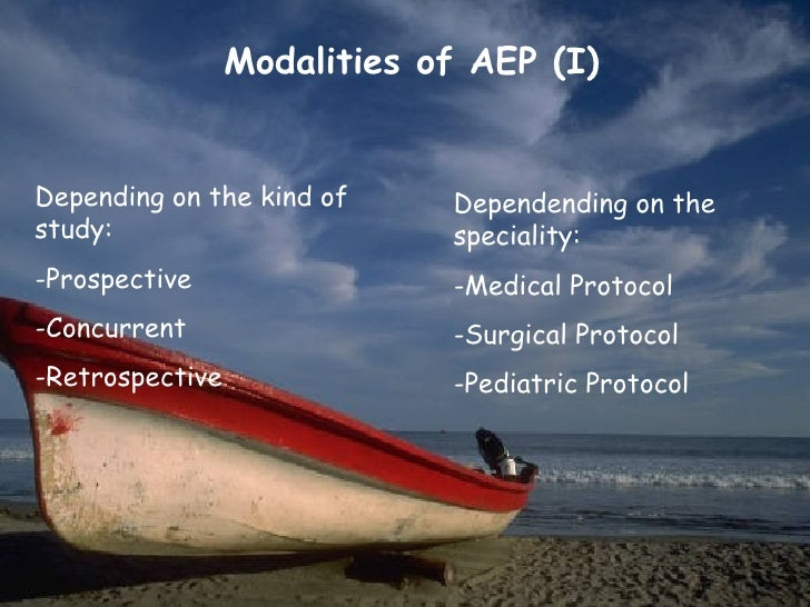 Modalities of AEP (I)Depending on the kind of     Dependending on thestudy:                       speciality:-Prospective ...