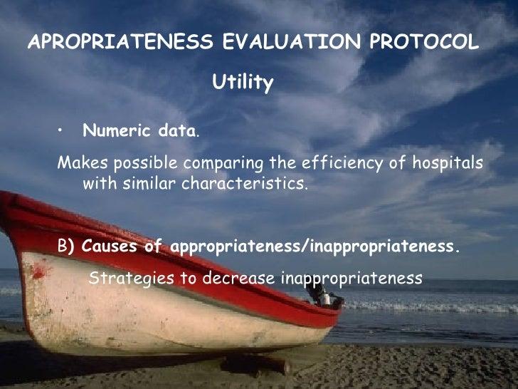 APROPRIATENESS EVALUATION PROTOCOL                      Utility  •   Numeric data.  Makes possible comparing the efficienc...