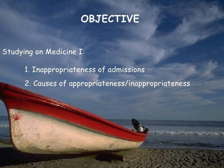 OBJECTIVEStudying on Medicine I:      1. Inappropriateness of admissions      2. Causes of appropriateness/inappropriateness
