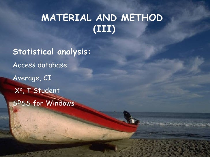 MATERIAL AND METHOD                (III)Statistical analysis:Access databaseAverage, CIΧ2, T StudentSPSS for Windows