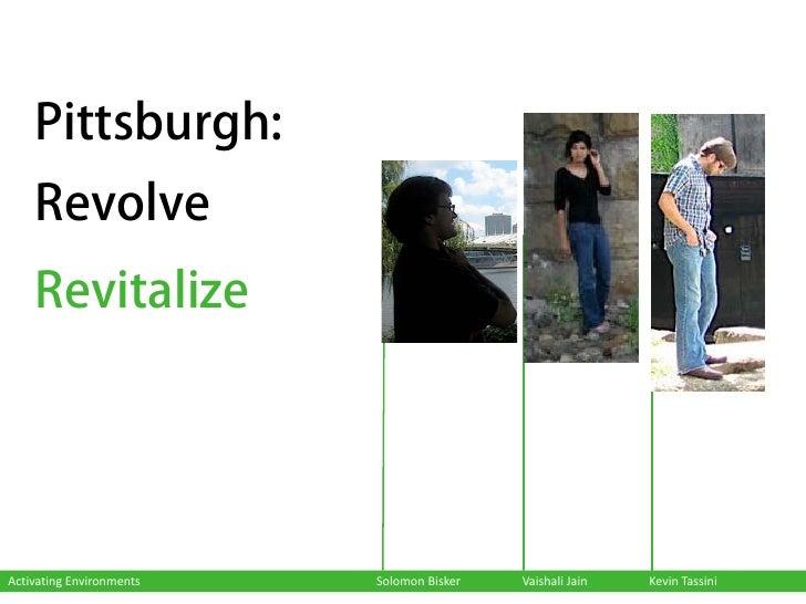 Pittsburgh:     Revolve     Revitalize     Activating Environments   Solomon Bisker   Vaishali Jain   Kevin Tassini