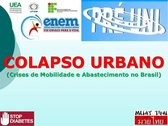 COLAPSO URBANO (Crises de Mobilidade e Abastecimento no Brasil)
