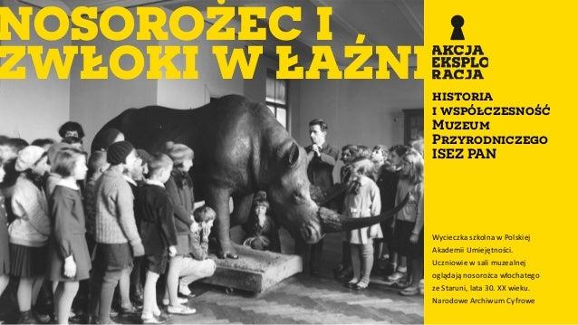 NOSOROŻEC I ZWŁOKI W ŁAŹNIhistoria i współczesność Muzeum Przyrodniczego ISEZ PAN Wycieczka szkolna w Polskiej Akademii Um...