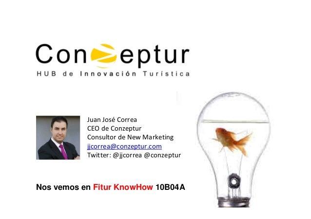 Juan José Correa CEO de Conzeptur Consultor de New Marketing jjcorrea@conzeptur.com Twitter: @jjcorrea @conzeptur  Nos vem...